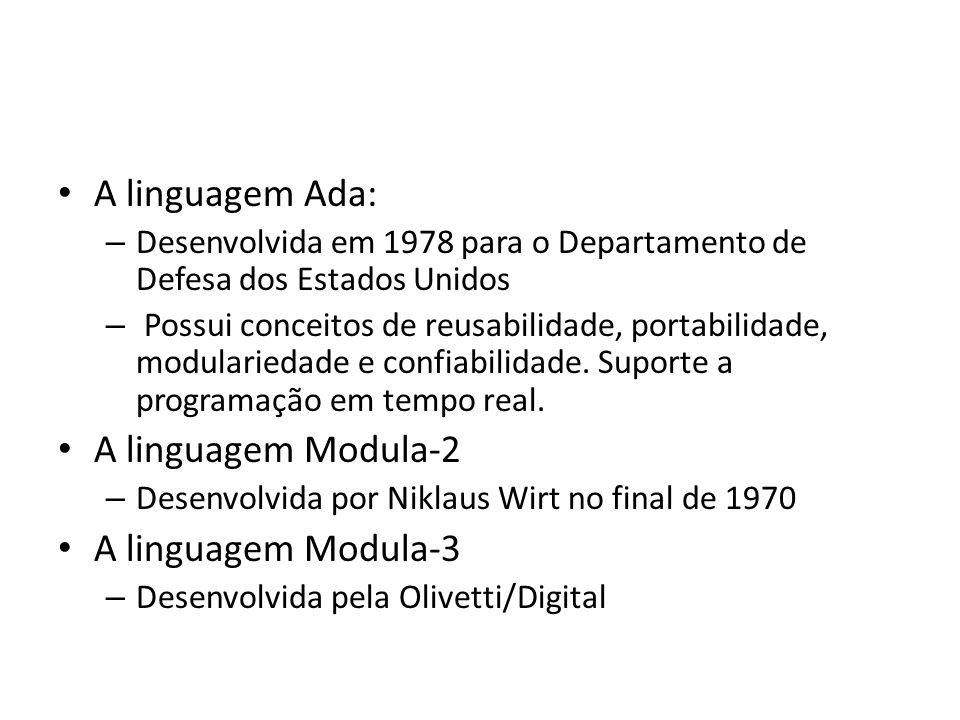 A linguagem Ada: – Desenvolvida em 1978 para o Departamento de Defesa dos Estados Unidos – Possui conceitos de reusabilidade, portabilidade, modularie