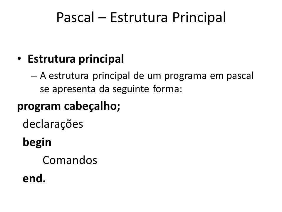 Pascal – Estrutura Principal Estrutura principal – A estrutura principal de um programa em pascal se apresenta da seguinte forma: program cabeçalho; d