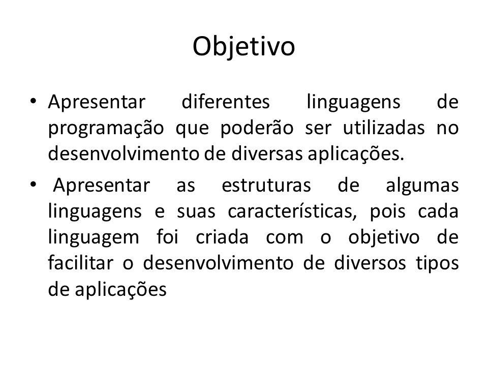 Objetivo Apresentar diferentes linguagens de programação que poderão ser utilizadas no desenvolvimento de diversas aplicações. Apresentar as estrutura