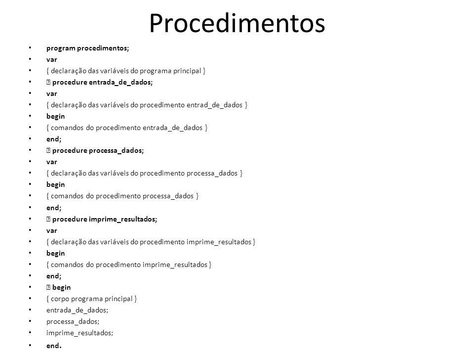 Procedimentos program procedimentos; var { declaração das variáveis do programa principal } procedure entrada_de_dados; var { declaração das variáveis
