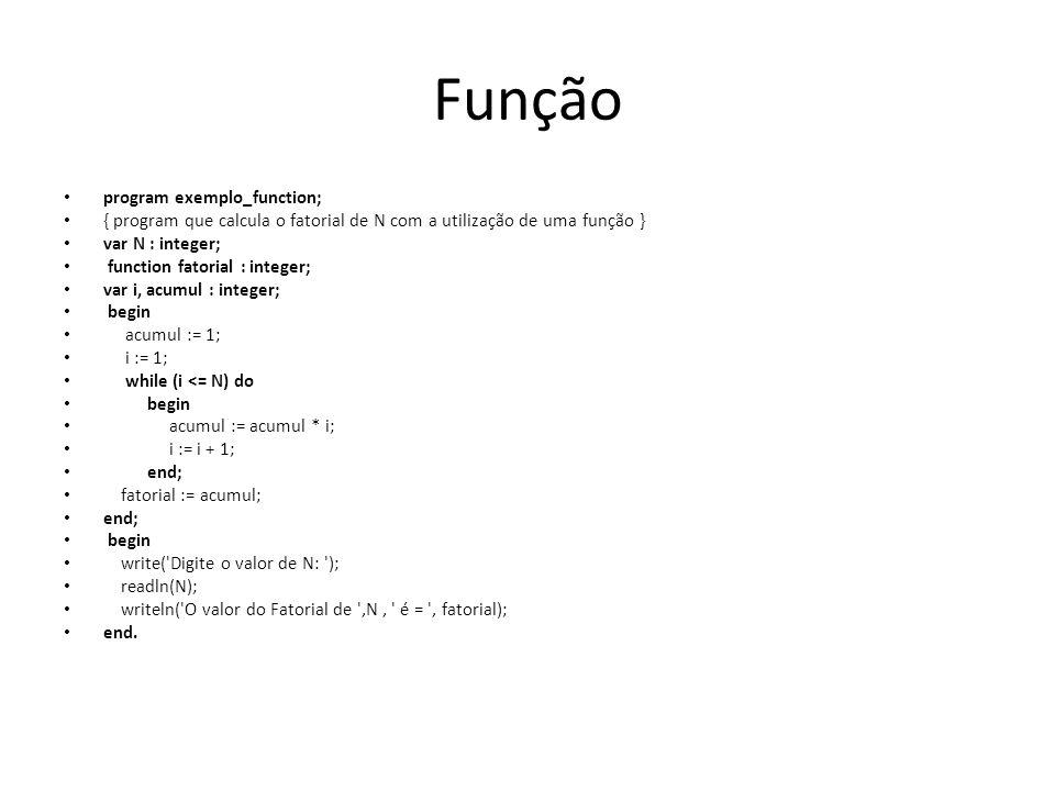 Função program exemplo_function; { program que calcula o fatorial de N com a utilização de uma função } var N : integer; function fatorial : integer;