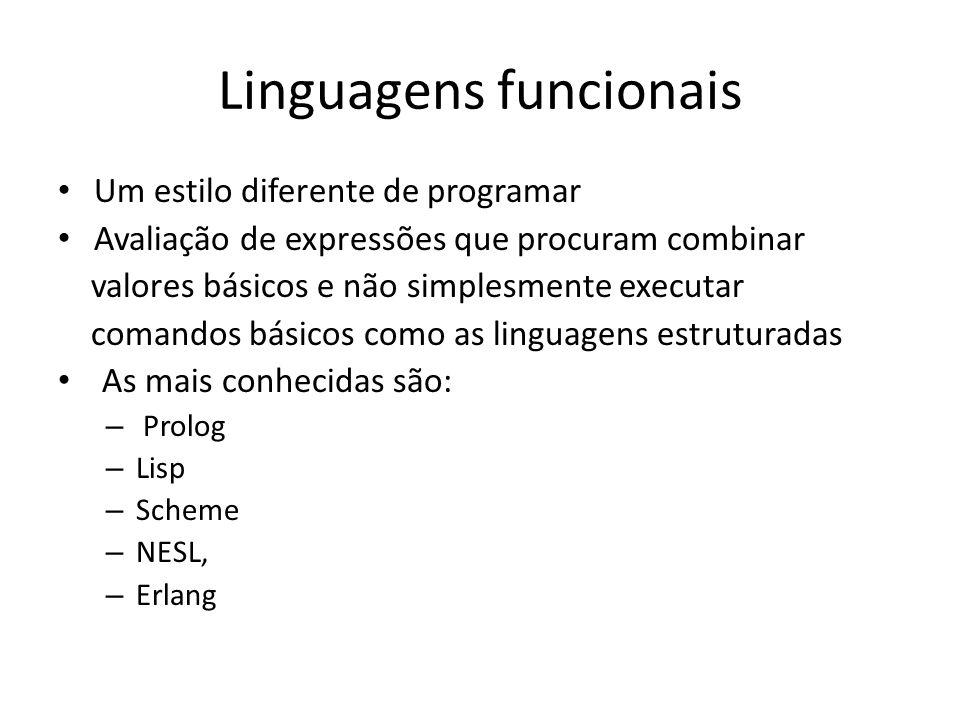 Linguagens funcionais Um estilo diferente de programar Avaliação de expressões que procuram combinar valores básicos e não simplesmente executar coman