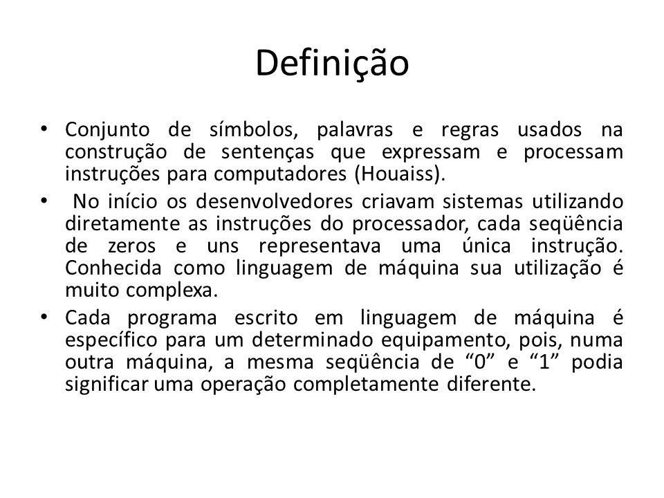 Definição Conjunto de símbolos, palavras e regras usados na construção de sentenças que expressam e processam instruções para computadores (Houaiss).
