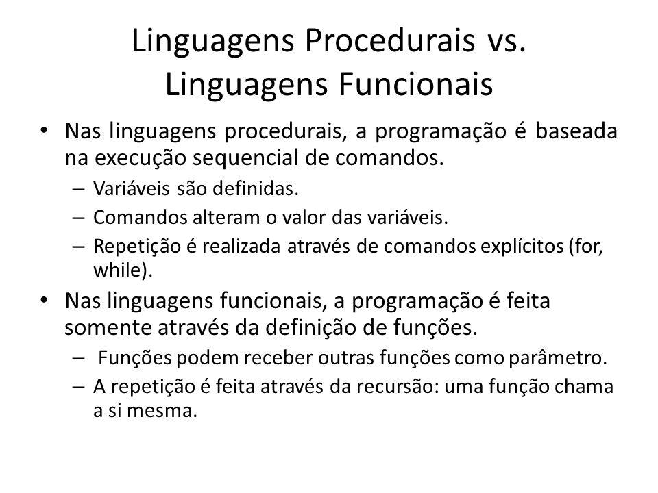 Linguagens Procedurais vs. Linguagens Funcionais Nas linguagens procedurais, a programação é baseada na execução sequencial de comandos. – Variáveis s