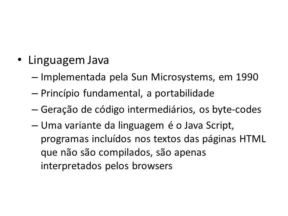 Linguagem Java – Implementada pela Sun Microsystems, em 1990 – Princípio fundamental, a portabilidade – Geração de código intermediários, os byte-code