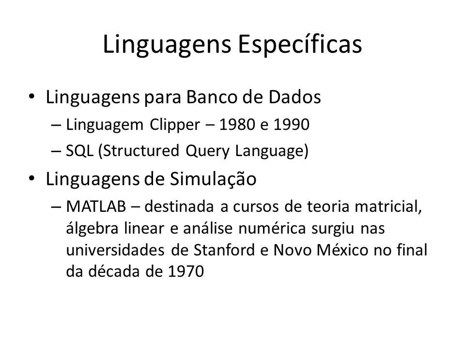 Linguagens Específicas Linguagens para Banco de Dados – Linguagem Clipper – 1980 e 1990 – SQL (Structured Query Language) Linguagens de Simulação – MA