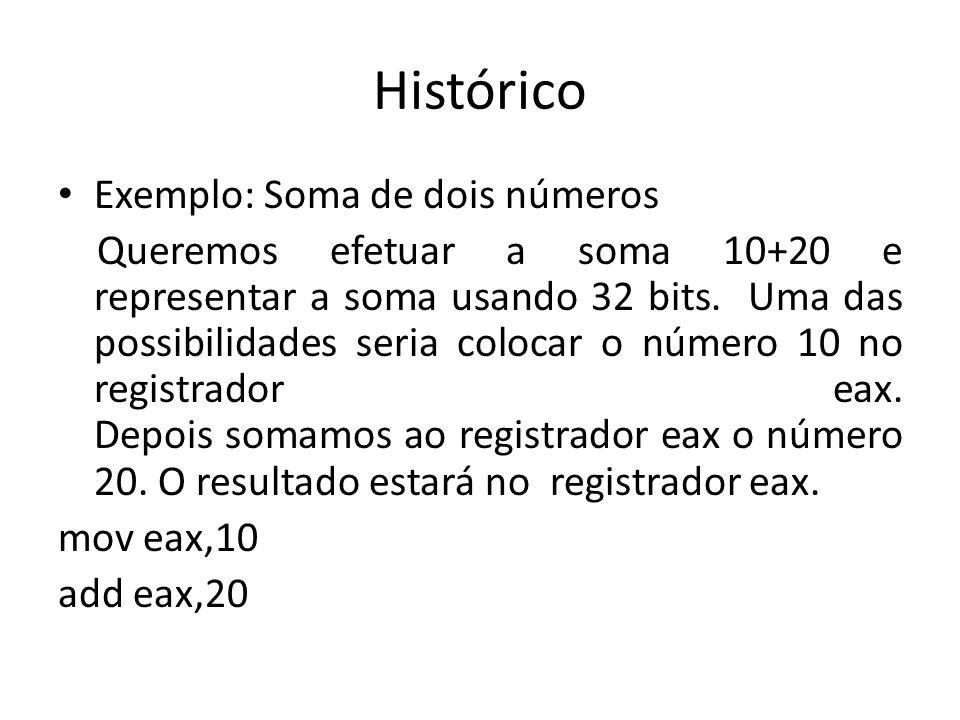 Histórico Exemplo: Soma de dois números Queremos efetuar a soma 10+20 e representar a soma usando 32 bits. Uma das possibilidades seria colocar o núme