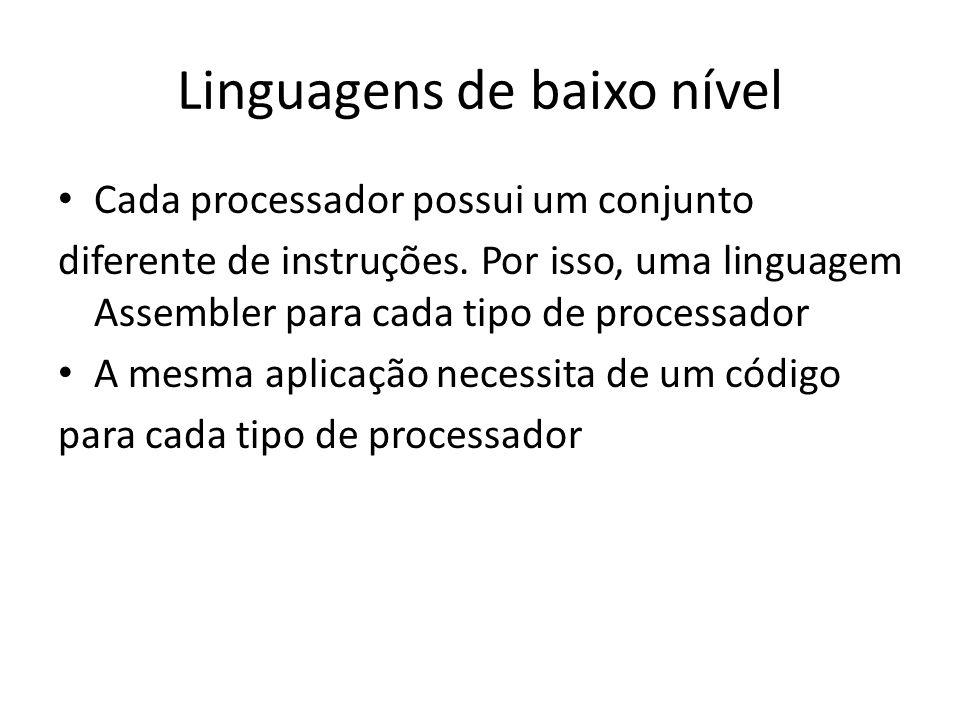 Linguagens de baixo nível Cada processador possui um conjunto diferente de instruções. Por isso, uma linguagem Assembler para cada tipo de processador
