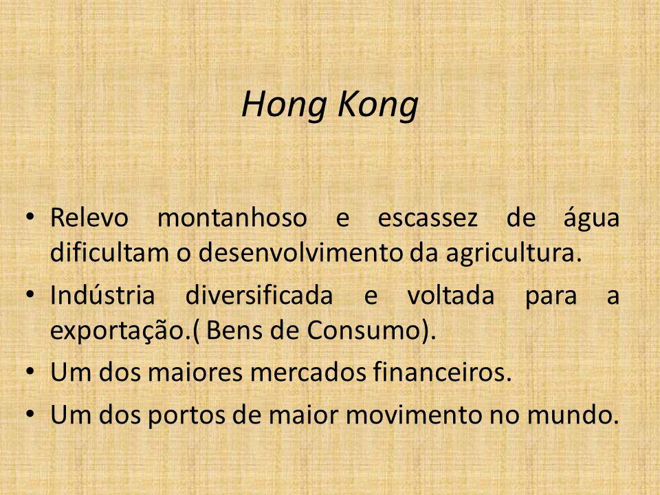 Hong Kong Relevo montanhoso e escassez de água dificultam o desenvolvimento da agricultura. Indústria diversificada e voltada para a exportação.( Bens