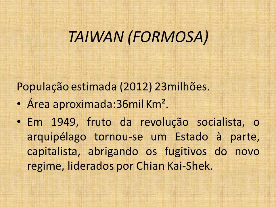 TAIWAN (FORMOSA) População estimada (2012) 23milhões. Área aproximada:36mil Km². Em 1949, fruto da revolução socialista, o arquipélago tornou-se um Es