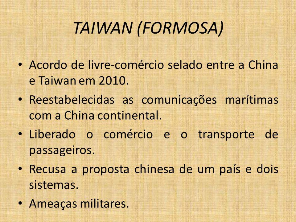 TAIWAN (FORMOSA) Acordo de livre-comércio selado entre a China e Taiwan em 2010. Reestabelecidas as comunicações marítimas com a China continental. Li