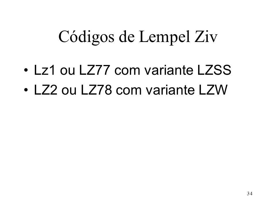 34 Códigos de Lempel Ziv Lz1 ou LZ77 com variante LZSS LZ2 ou LZ78 com variante LZW