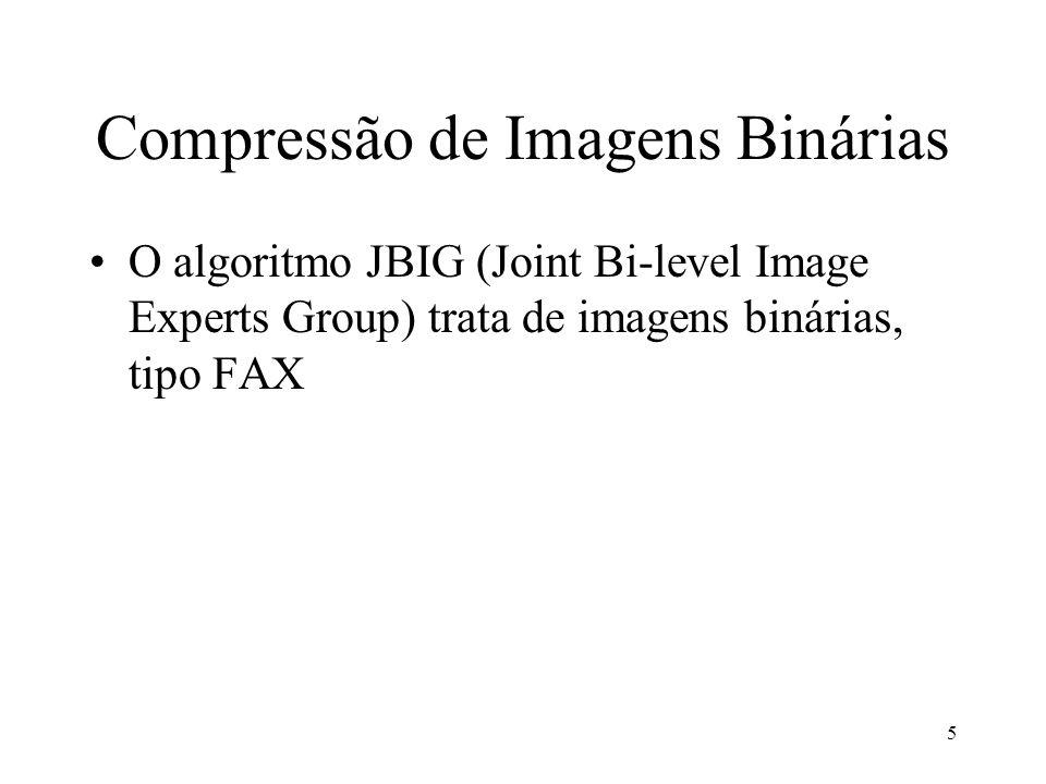 5 Compressão de Imagens Binárias O algoritmo JBIG (Joint Bi-level Image Experts Group) trata de imagens binárias, tipo FAX