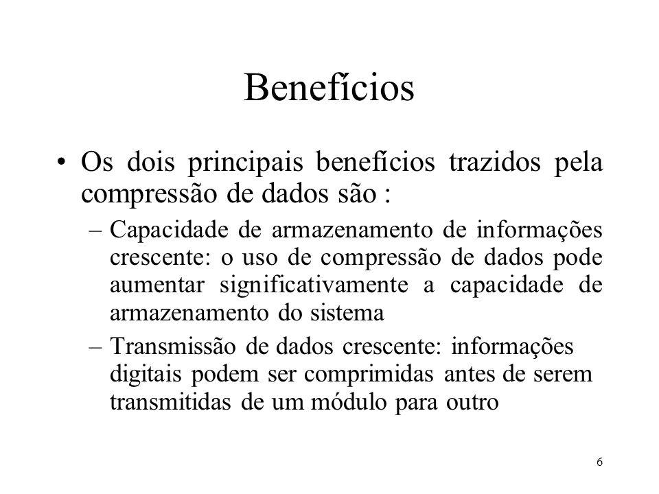 6 Benefícios Os dois principais benefícios trazidos pela compressão de dados são : –Capacidade de armazenamento de informações crescente: o uso de com
