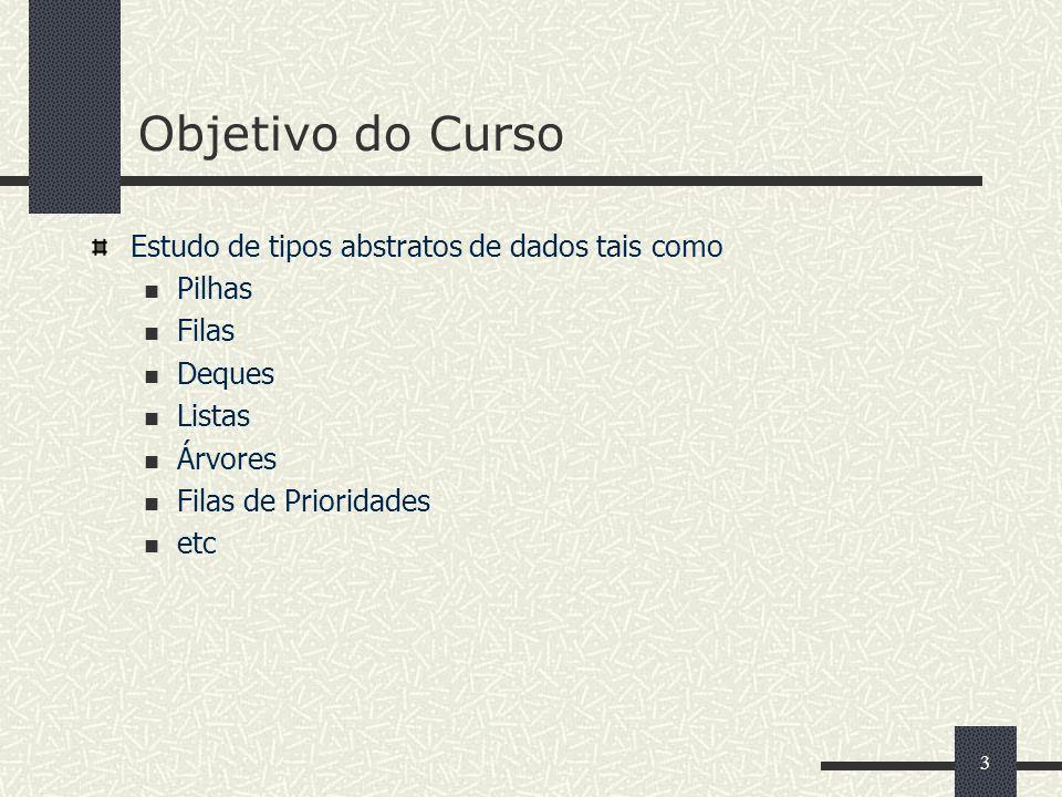 3 Objetivo do Curso Estudo de tipos abstratos de dados tais como Pilhas Filas Deques Listas Árvores Filas de Prioridades etc