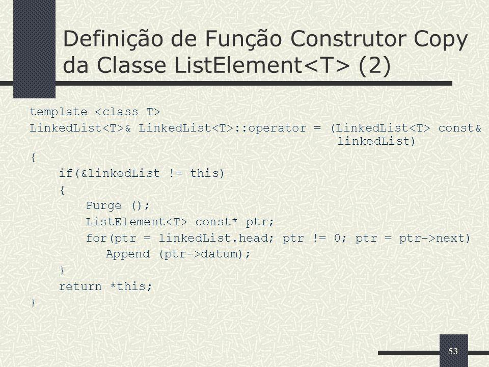 53 Definição de Função Construtor Copy da Classe ListElement (2) template LinkedList & LinkedList ::operator = (LinkedList const& linkedList) { if(&li