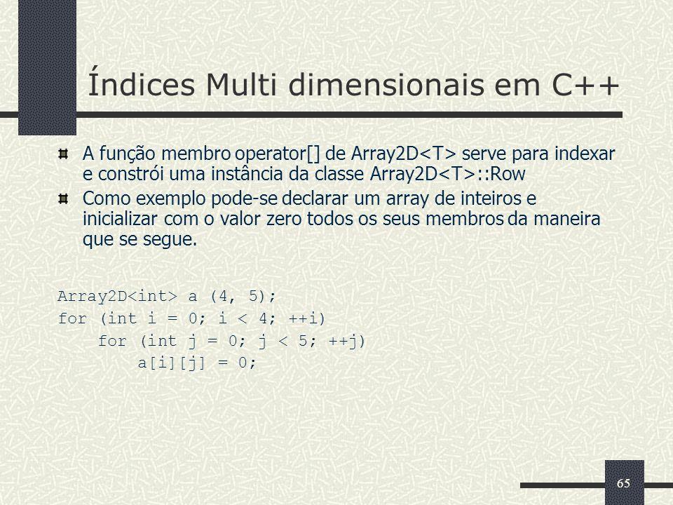 65 Índices Multi dimensionais em C++ A função membro operator[] de Array2D serve para indexar e constrói uma instância da classe Array2D ::Row Como ex