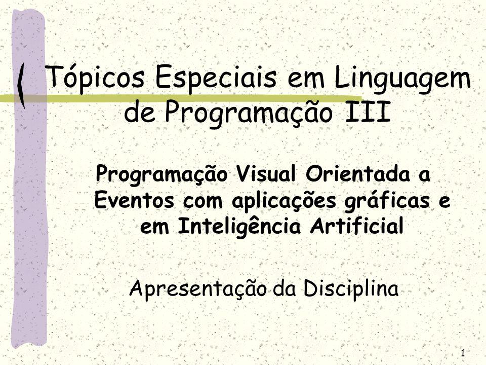 1 Tópicos Especiais em Linguagem de Programação III Programação Visual Orientada a Eventos com aplicações gráficas e em Inteligência Artificial Aprese