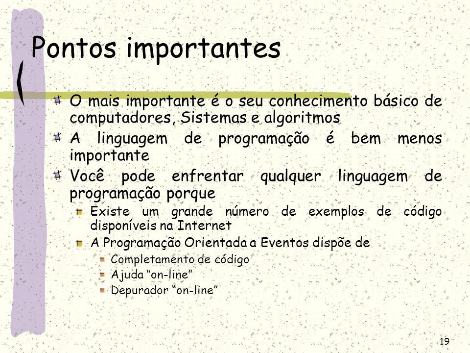 19 Pontos importantes O mais importante é o seu conhecimento básico de computadores, Sistemas e algoritmos A linguagem de programação é bem menos impo