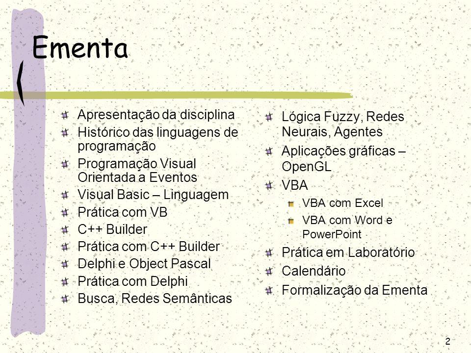 2 Ementa Apresentação da disciplina Histórico das linguagens de programação Programação Visual Orientada a Eventos Visual Basic – Linguagem Prática co