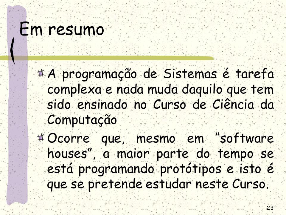 23 Em resumo A programação de Sistemas é tarefa complexa e nada muda daquilo que tem sido ensinado no Curso de Ciência da Computação Ocorre que, mesmo