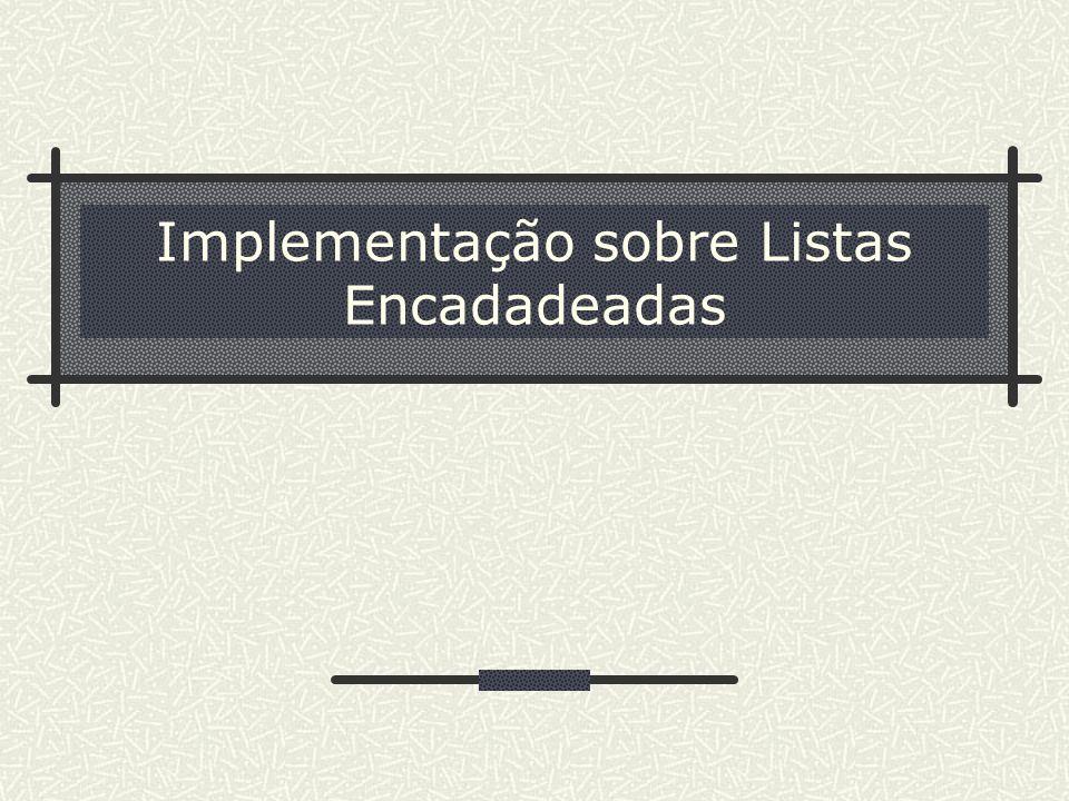 Implementação sobre Listas Encadadeadas