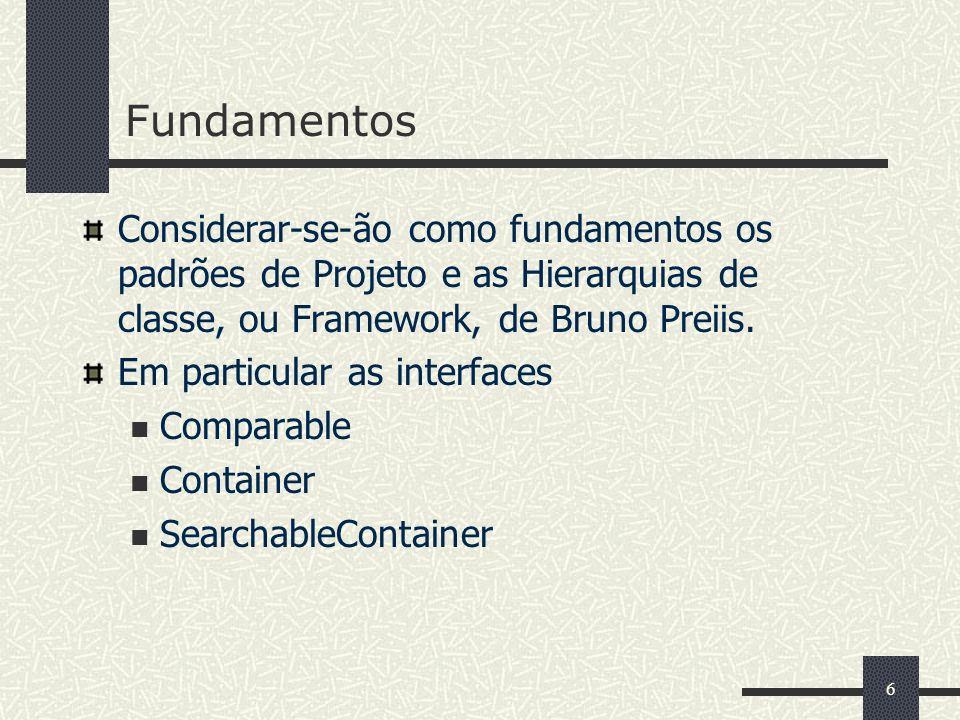 6 Fundamentos Considerar-se-ão como fundamentos os padrões de Projeto e as Hierarquias de classe, ou Framework, de Bruno Preiis. Em particular as inte