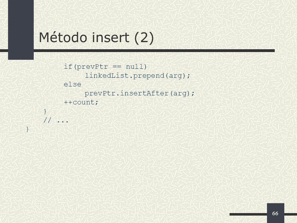 66 Método insert (2) if(prevPtr == null) linkedList.prepend(arg); else prevPtr.insertAfter(arg); ++count; } //... }