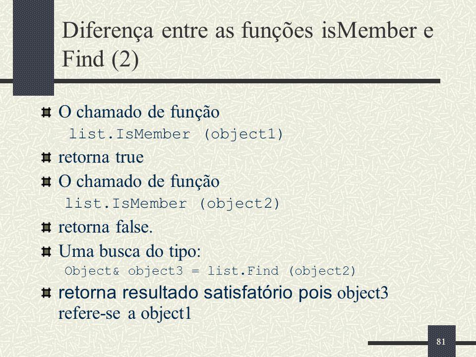 81 Diferença entre as funções isMember e Find (2) O chamado de função list.IsMember (object1) retorna true O chamado de função list.IsMember (object2)