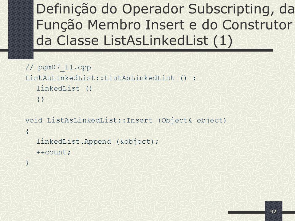 92 Definição do Operador Subscripting, da Função Membro Insert e do Construtor da Classe ListAsLinkedList (1) // pgm07_11.cpp ListAsLinkedList::ListAs