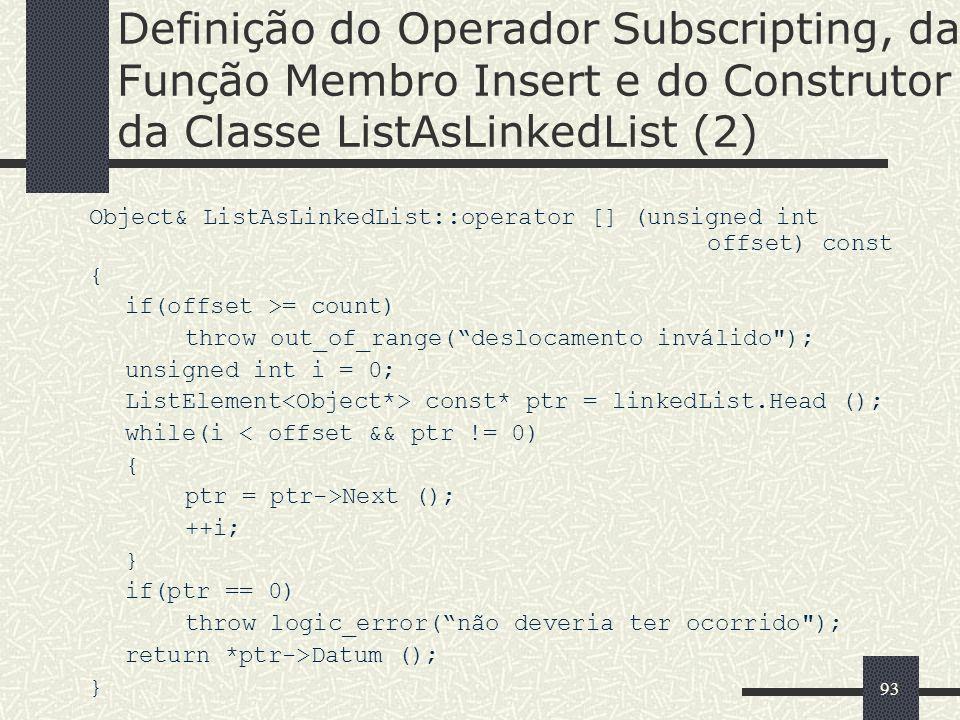 93 Definição do Operador Subscripting, da Função Membro Insert e do Construtor da Classe ListAsLinkedList (2) Object& ListAsLinkedList::operator [] (u