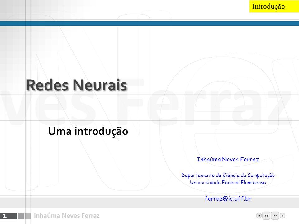 Redes Neurais Uma introdução 1 Introdução Inhaúma Neves Ferraz Departamento de Ciência da Computação Universidade Federal Fluminense ferraz@ic.uff.br