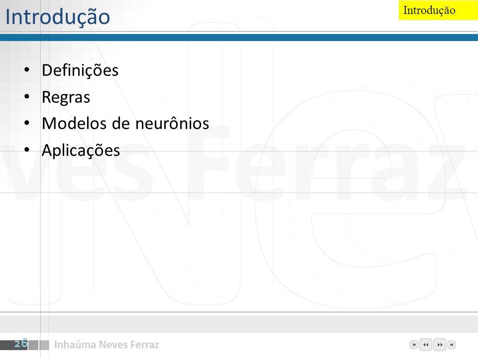 Introdução Definições Regras Modelos de neurônios Aplicações 26 Introdução
