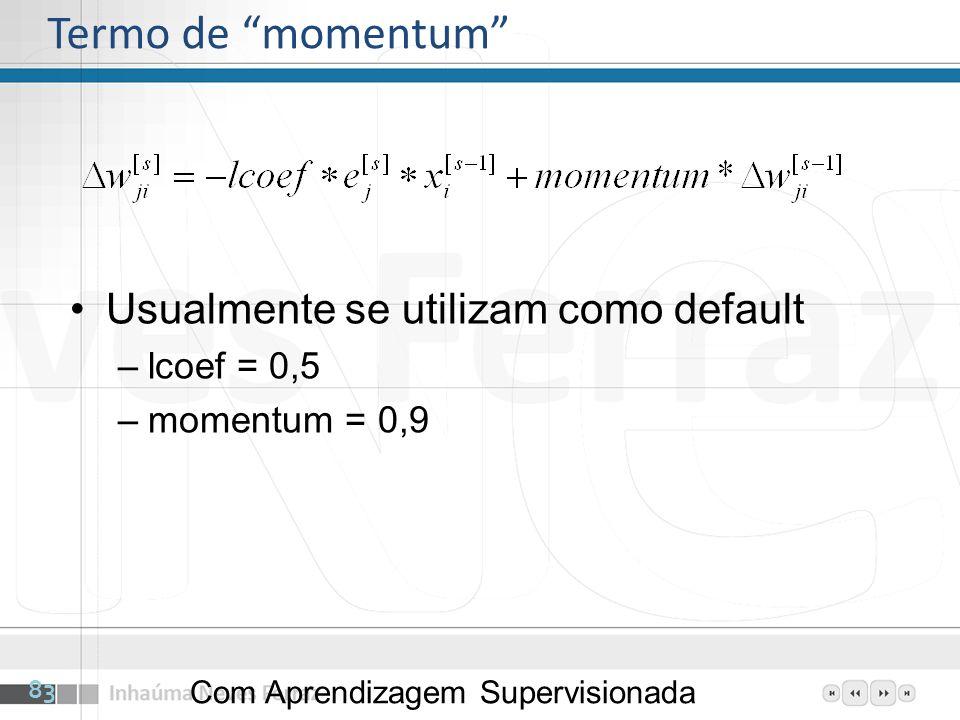 Termo de momentum Com Aprendizagem Supervisionada 83 Usualmente se utilizam como default –lcoef = 0,5 –momentum = 0,9
