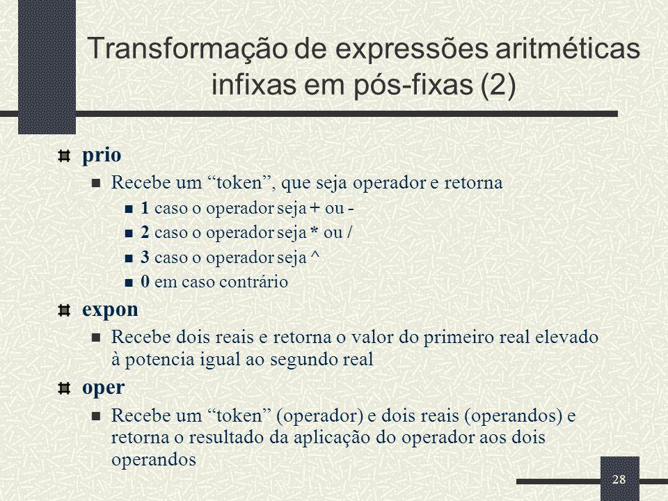 28 Transformação de expressões aritméticas infixas em pós-fixas (2) prio Recebe um token, que seja operador e retorna 1 caso o operador seja + ou - 2