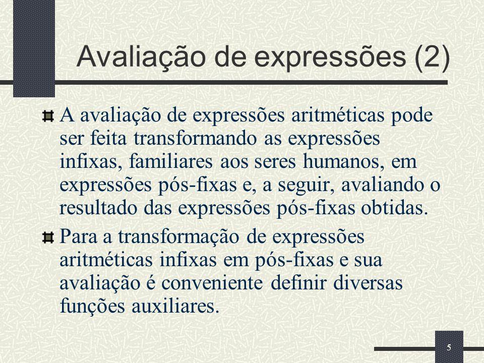 26 Funções auxiliares Transformação de expressões aritméticas infixas em pós-fixas isoperand isdigit prio expon oper orcd postfix Avaliação de expressões aritméticas pós-fixas eval