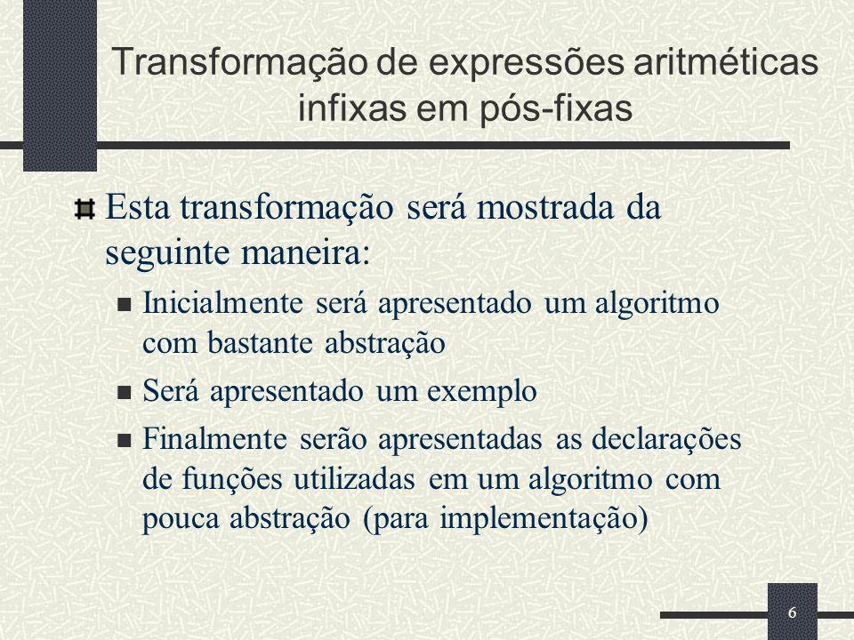 27 Transformação de expressões aritméticas infixas em pós-fixas (1) isoperand Recebe um caractere, ou token, e retorna verdadeiro (TRUE) quando o caractere não for +, -, *, /,, (, ).