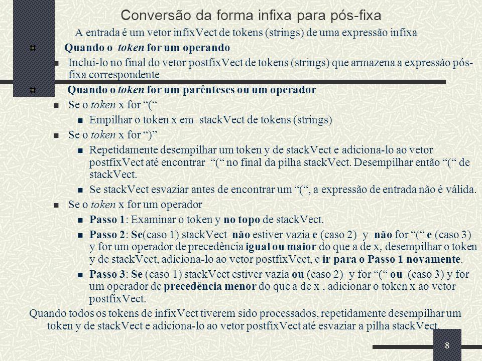 9 infixVect postfixVect ( a + b - c ) * d – ( e + f ) Conversão da forma infixa para pós-fixa stackVect