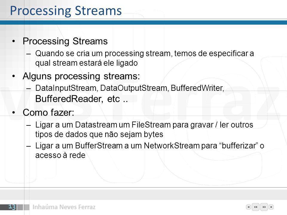 Processing Streams –Quando se cria um processing stream, temos de especificar a qual stream estará ele ligado Alguns processing streams: –DataInputStr