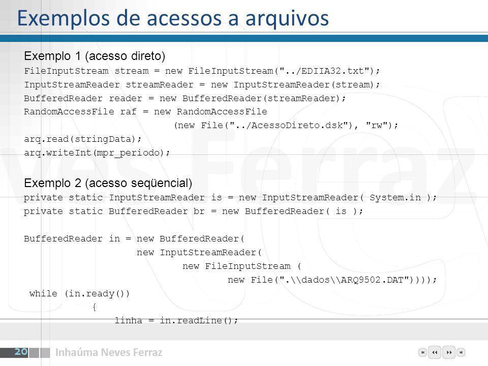 Exemplo 1 (acesso direto) FileInputStream stream = new FileInputStream(