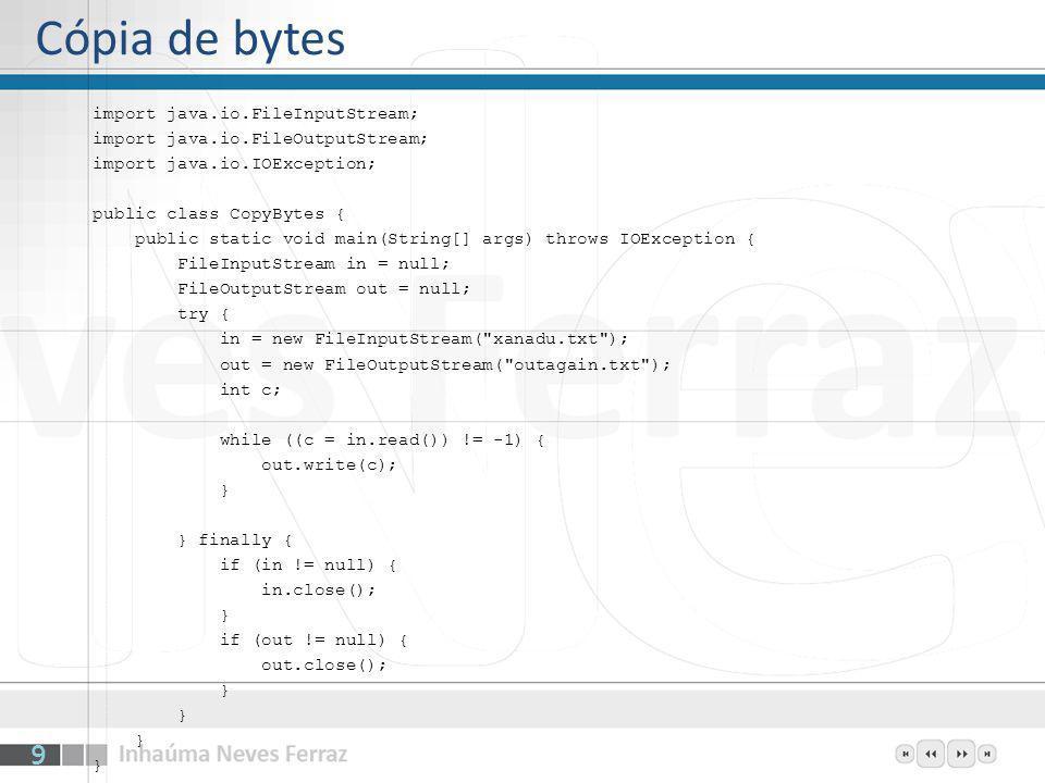 import java.io.FileInputStream; import java.io.FileOutputStream; import java.io.IOException; public class CopyBytes { public static void main(String[]