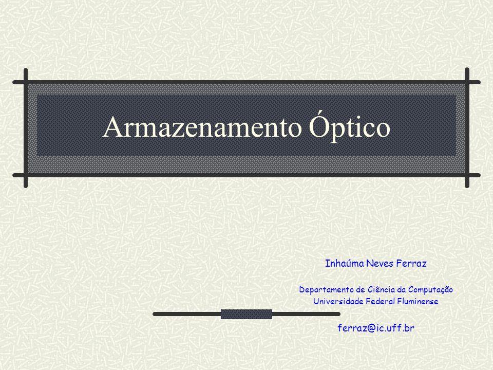 Armazenamento Óptico Inhaúma Neves Ferraz Departamento de Ciência da Computação Universidade Federal Fluminense ferraz@ic.uff.br