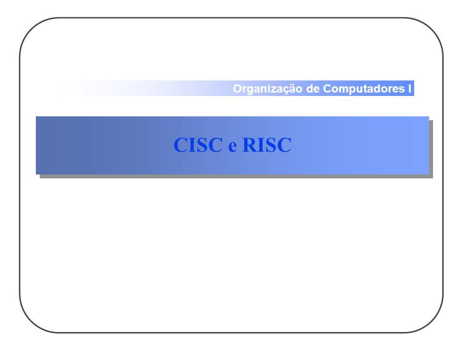 Organização de Computadores I CISC e RISC