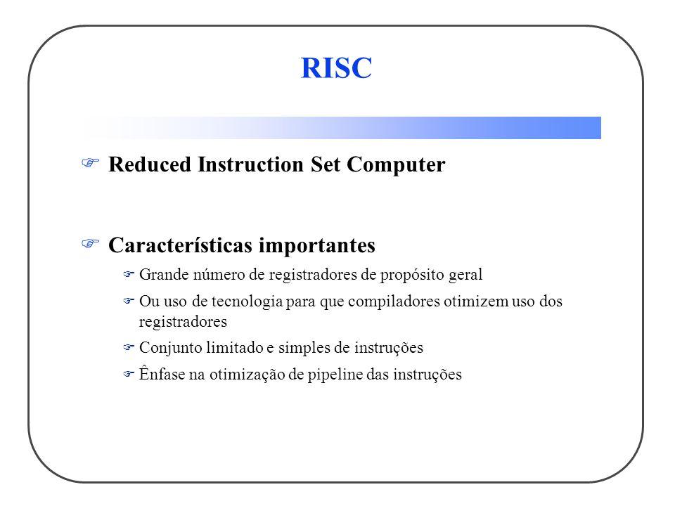 RISC Reduced Instruction Set Computer Características importantes Grande número de registradores de propósito geral Ou uso de tecnologia para que compiladores otimizem uso dos registradores Conjunto limitado e simples de instruções Ênfase na otimização de pipeline das instruções