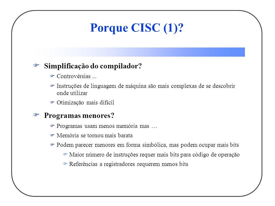Porque CISC (1).Simplificação do compilador. Controvérsias...