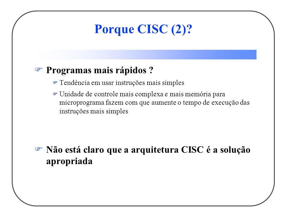 Porque CISC (2).Programas mais rápidos .