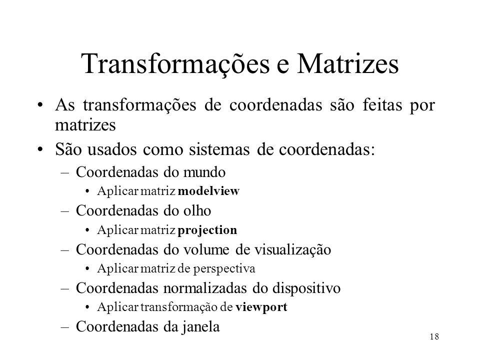 18 Transformações e Matrizes As transformações de coordenadas são feitas por matrizes São usados como sistemas de coordenadas: –Coordenadas do mundo A