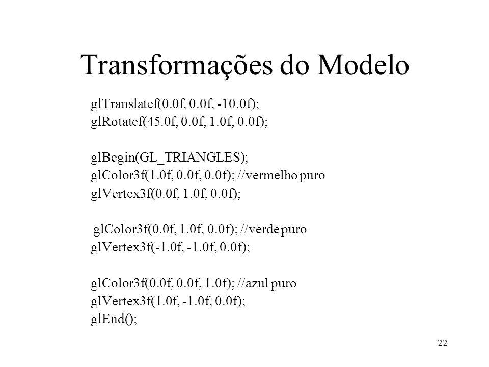 22 Transformações do Modelo glTranslatef(0.0f, 0.0f, -10.0f); glRotatef(45.0f, 0.0f, 1.0f, 0.0f); glBegin(GL_TRIANGLES); glColor3f(1.0f, 0.0f, 0.0f);