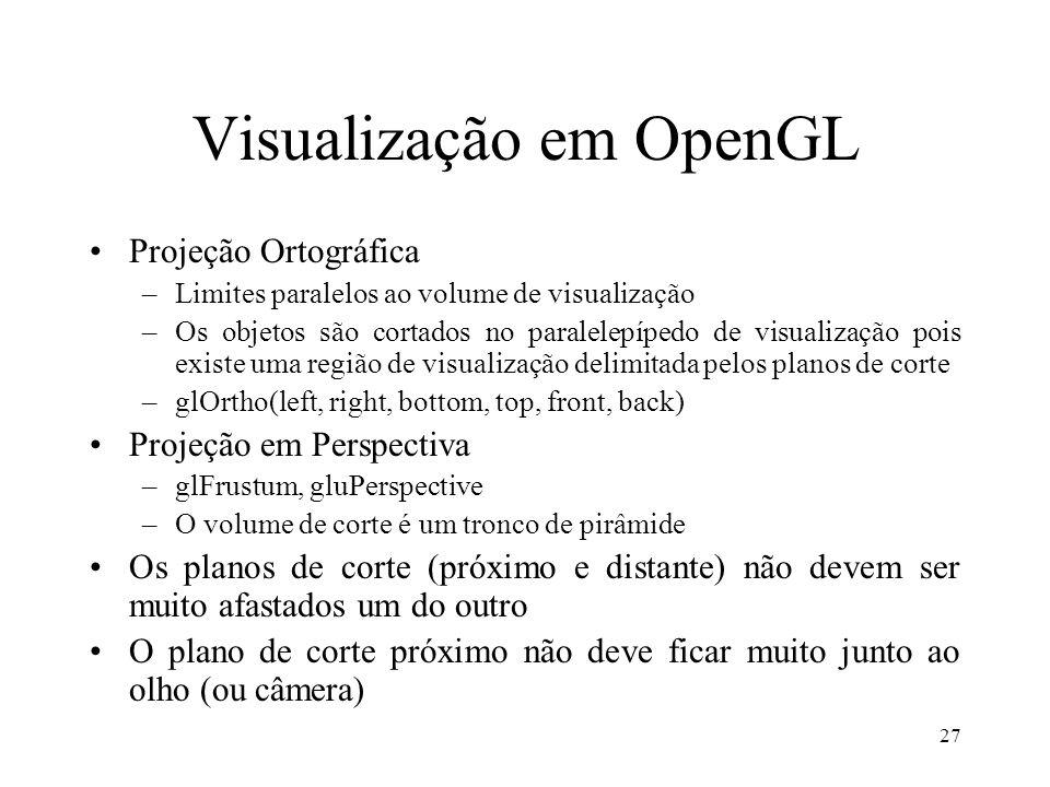 27 Visualização em OpenGL Projeção Ortográfica –Limites paralelos ao volume de visualização –Os objetos são cortados no paralelepípedo de visualização
