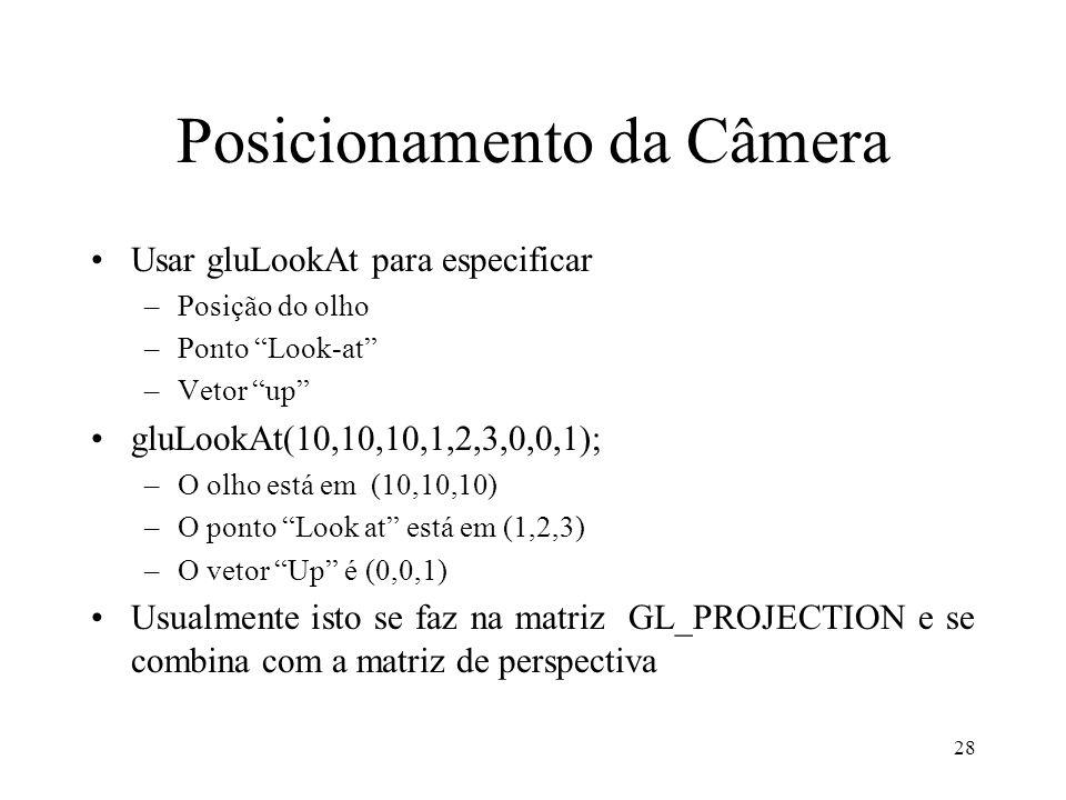 28 Posicionamento da Câmera Usar gluLookAt para especificar –Posição do olho –Ponto Look-at –Vetor up gluLookAt(10,10,10,1,2,3,0,0,1); –O olho está em